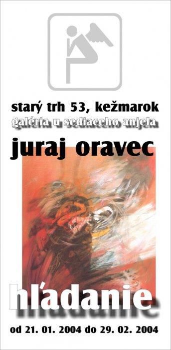 Juraj Oravec - Hľadanie (21. 01. 2004 - 29. 02. 2004)