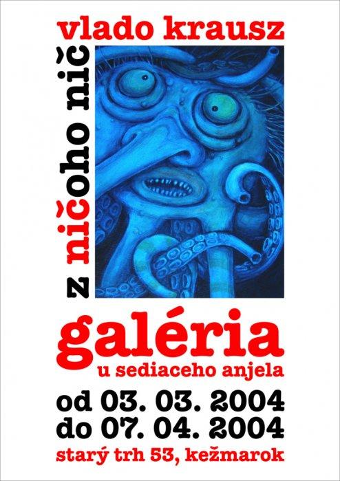Vlado Krausz - Z ničoho nič (03. 03. 2004 - 07. 04. 2004)