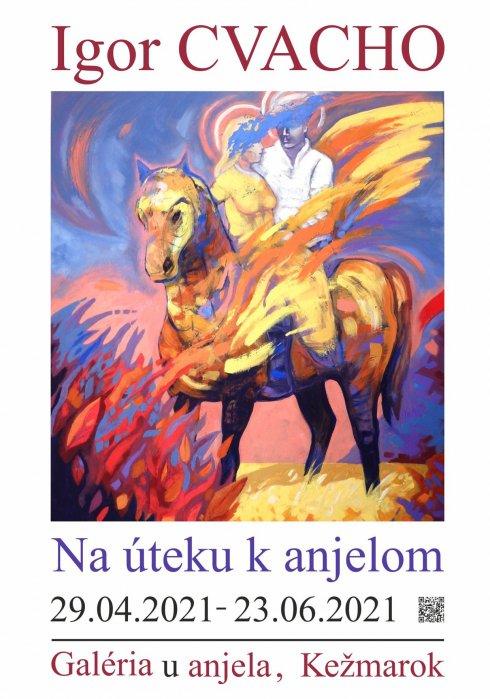 Igor Cvacho - Na úteku k anjelom (29. 04. 2021 - 23. 06. 2021)