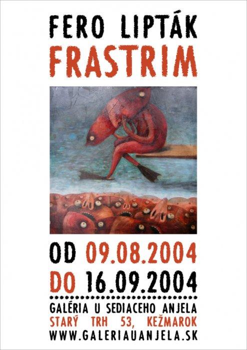 Fero Lipták - Frastrim (19. 08. 2004 - 16. 09. 2004)