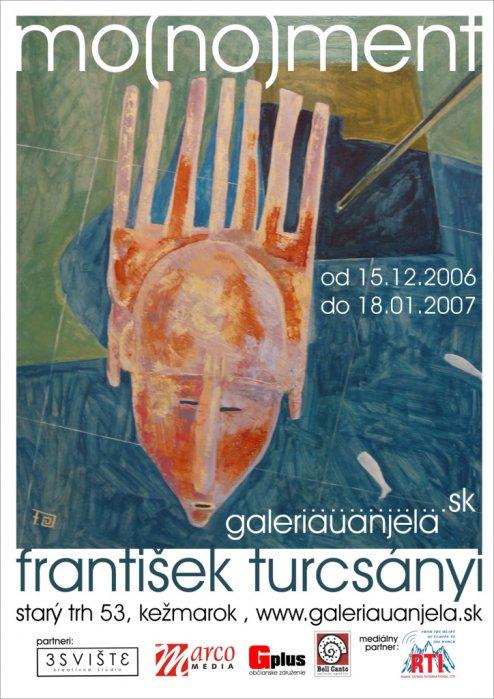 Fero Turcsányi - Mo(no)ment (15. 12. 2006 - 18. 01. 2007)