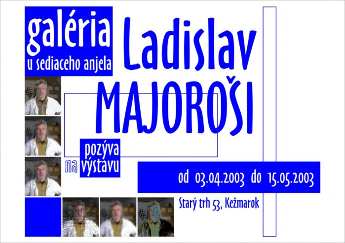 Ladislav Majoroši - Výber z tvorby (03. 04. 2003 - 15. 05. 2003)